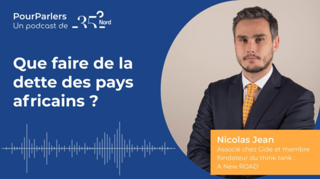 Podcast PourParlers de 35°Nord consacré à la dette des pays africains et animé par Nicolas Jean, associé chez Gide et membre fondateur du think tank A New ROAD. - © 35°Nord
